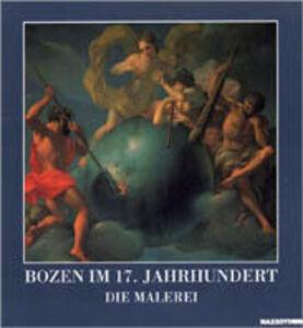 Foto Cover di Die Malerei. Bozen im 17. Jahrhundert. Catalogo della mostra (Bolzano, 1994). Ediz. tedesca, Libro di  edito da Mazzotta