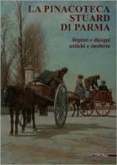 La pinacoteca Stuard di Parma. Dipinti e disegni antichi e moderni