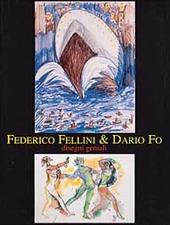 Federico Fellini & Dario Fo. Disegni geniali. Catalogo della mostra (Milano, 1999)