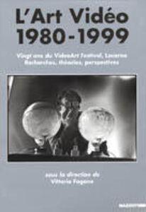 Foto Cover di L' art vidéo 1980-1999. Vingt ans du Videoart festival, Locarno. Recherches, théories, perspectives, Libro di  edito da Mazzotta