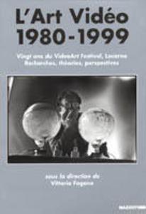 Libro L' art vidéo 1980-1999. Vingt ans du Videoart festival, Locarno. Recherches, théories, perspectives