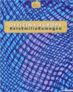 Libro Officina Europa. Rete Emilia Romagna. Catalogo della mostra (Bologna-Imola-Rimini-Cesena, 9 ottobre-28 novembre 1999)