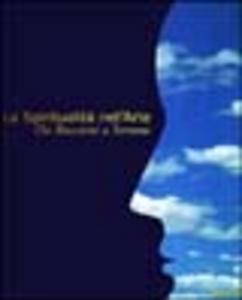 Libro La spiritualità nell'arte. Da Boccioni a Serrano. Catalogo della mostra (Biella, 4 giugno-3 settembre 2000)
