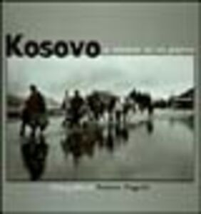 Kosovo. L'odissea di un popolo. Fotografie di Franco Pagetti. Catalogo della mostra (Milano, 2000)