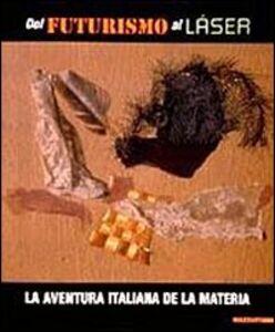 Libro Dal futurismo al laser. La aventura italiana de la Materia. Catalogo della mostra (Barcellona, 2000-2001). Ediz. italiana e spagnola