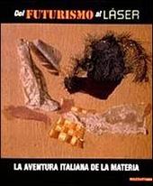 Dal futurismo al laser. La aventura italiana de la Materia. Catalogo della mostra (Barcellona, 2000-2001). Ediz. italiana e spagnola