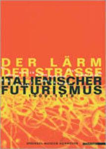 Foto Cover di Der larm der strasse italienischer futurismus 1909-18. Catalogo della mostra (Hannover, 11 marzo-23 giugno 2001), Libro di  edito da Mazzotta