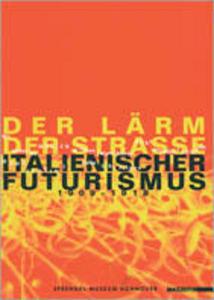 Libro Der larm der strasse italienischer futurismus 1909-18. Catalogo della mostra (Hannover, 11 marzo-23 giugno 2001)