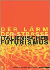 Der larm der strasse italienischer futurismus 1909-18. Catalogo della mostra (Hannover, 11 marzo-23 giugno 2001)