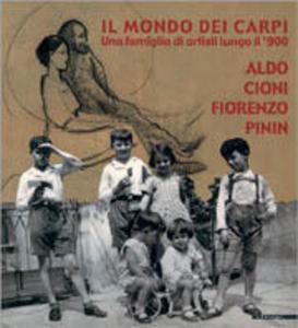 Libro Il mondo dei Carpi. Una famiglia di artisti lungo il '900. Aldo, Cioni, Fiorenzo, Pinin. Catalogo della mostra (San Donato Milanese, 2001) Angela Madesani