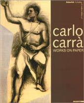 Carlo Carrà. Works on paper. Catalogo della mostra (Londra, 2001). Ediz. inglese