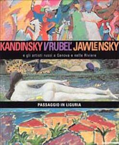 Libro Kandinsky, Vrubel', Jawlensky e gli artisti russi a Genova e nelle Riviere. Passaggio in Liguria