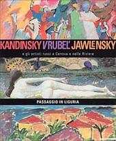 Kandinsky, Vrubel', Jawlensky e gli artisti russi a Genova e nelle Riviere. Passaggio in Liguria