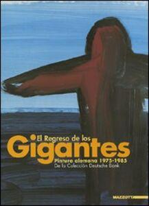Foto Cover di El regreso de los gigantes. Pintura alemana 1975-1985. De la Colección Deutsche Bank. Catalogo della mostra. Ediz. spagnola e inglese, Libro di  edito da Mazzotta