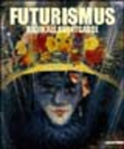 Libro Futurismus. Radikale avantgarde. Catalogo della mostra (Vienna, 7 marzo-29 giugno 2003)