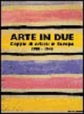Arte in due. Coppie di artisti in Europa 1900-1945. Catalogo della mostra (Torino, 14 marzo-8 giugno 2003)