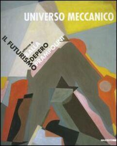 Libro Universo meccanico. Il futurismo attorno a Balla, Depero, Prampolini. Catalogo della mostra (Milano, 27 marzo-31 maggio 2003)