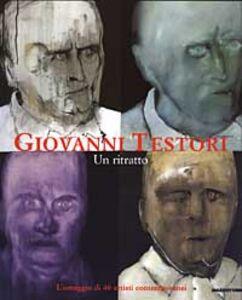 Libro Giovanni Testori. Un ritratto. L'omaggio di 40 artisti contemporanei. Catalogo della mostra (Perego di Legnano, 10 maggio-29 giugno 2003) Luigi Giussani , Flavio Arensi