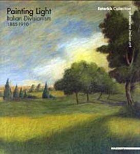 Painting light: italian divisionism 1885-1910. Catalogo della mostra (Londra, 4 giugno-7 settembre 2003)