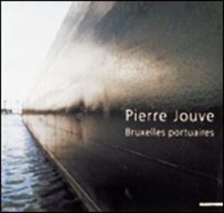 Pierre Jouve. Brusselse portuaries