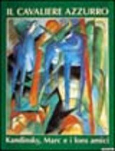 Libro Il Cavaliere azzurro. Kandinsky, Marc e i loro amici