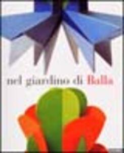 Libro Nel giardino di Balla. Futurismo 1912-1928 Ada Masoero