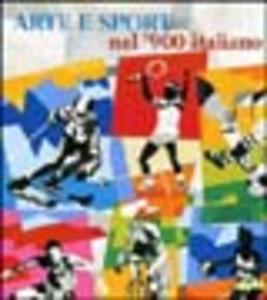 Libro Arte e sport nel '900 italiano