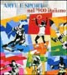 Ipabsantonioabatetrino.it Arte e sport nel '900 italiano. Ediz. illustrata Image