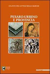Atlante del gotico nelle Marche. Pesaro-Urbino e provincia