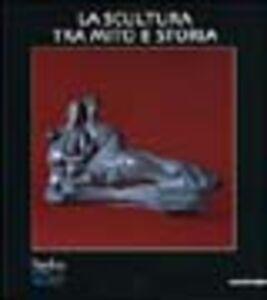 Libro Scultura tra mito e storia