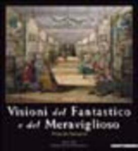Libro Visioni del fantastico e del meraviglioso. Prima dei surrealisti. Catalogo della mostra (Milano, 23 ottobre 2004-16 gennaio 2005)