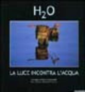 Libro H2O. La luce incontra l'acqua. Catalogo della mostra (Roma, 10 novembre 2004-10 gennaio 2005)