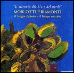 Libro «Il silenzio del blu e del verde». Morlotti e Biamonti. Catalogo della mostra (Alessandria, 10 dicembre 2004-20 febbraio 2005)