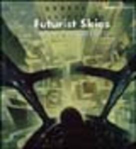Libro Futurist skies. Italian aeropainting. Estorick collection of modern italian art. Catalogo della mostra (Londra, 6 gennaio 2001-20 febbraio 2005)