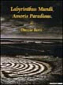 Labyrinthus mundi, amoris paradisus. Catalogo della mostra (Milano, 20 gennaio-6 febbraio 2005)