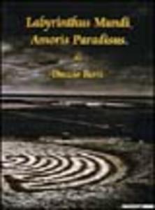 Libro Labyrinthus mundi, amoris paradisus. Catalogo della mostra (Milano, 20 gennaio-6 febbraio 2005) Duccio Berti