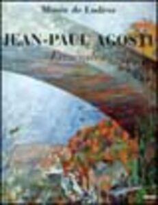 Jean-Paul Agosti. Ennéades. Catalogo della mostra (Lodeve, 4 marzo-30 aprile 2005). Ediz. francese e inglese