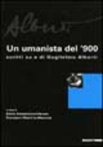 Libro Alberti. Un umanista del '900. Scritti su e di Guglielmo Alberti. Ediz. illustrata