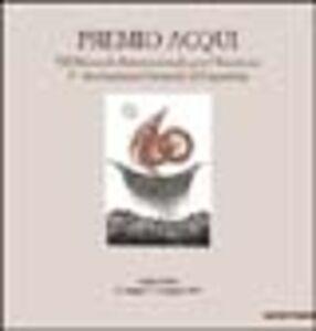 Foto Cover di Premio Acqui. 7ª Biennale internazionale per l'incisione-7/th International Biennial of Engraving. Catalogo della mostra (Acqui Terme, 21 maggio-19 giugno 2005), Libro di AA.VV edito da Mazzotta
