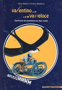 Libro Valentino... va veloce. Cent'anni di avventure su due ruote Gina Abbati , Cristina Baldacci