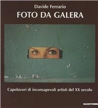 Foto da galera. Capolavori da inconsapevoli artisti del XX secolo - Ferrario Davide Berger John Berger Yves - wuz.it
