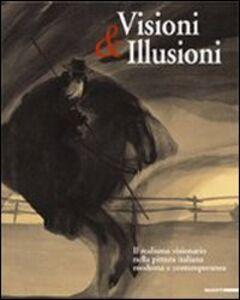 Foto Cover di Visioni & illusioni. Il realismo visionario nella pittura italiana moderna e contemporanea. Catalogo della Mostra (L'Aquila, 30 giugno-20 settembre 2007), Libro di  edito da Mazzotta