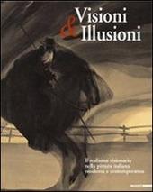 Visioni & illusioni. Il realismo visionario nella pittura italiana moderna e contemporanea. Catalogo della Mostra (L'Aquila, 30 giugno-20 settembre 2007)