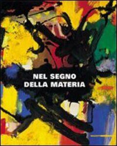 Libro Nel segno della materia. Catalogo della Mostra (Castelbasso, 14 luglio-26 agosto 2007). Ediz. italiana e inglese