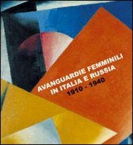 Libro Avanguardie femminili in Italia e Russia. 1910-1940. Catalogo della Mostra (Siracusa, 5 ottobre-5 novembre 2007). Ediz. italiana e inglese