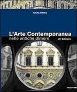 Libro L' arte contemporanea nelle antiche dimore. Catalogo della mostra (Milano, 12 novembre-11 dicembre 2009) Giulia Sillato