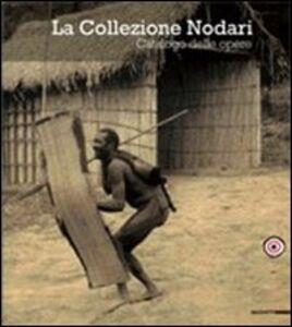 Libro La Collezione Nodari. Catalogo delle opere. Catalogo della mostra (Castelgrande di Bellinzona, 10 aprile-27 giugno 2010)