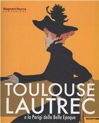Toulouse Lautrec e la Parigi della Bella Epoque