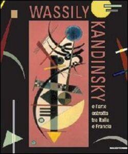 Foto Cover di Wassily Kandinsky. L'arte astratta tra Italia e Francia. Catalogo della mostra (Aosta, 26 maggio-21 ottobre 2012). Ediz. italiana e francese, Libro di  edito da Mazzotta