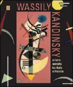 Libro Wassily Kandinsky. L'arte astratta tra Italia e Francia. Catalogo della mostra (Aosta, 26 maggio-21 ottobre 2012). Ediz. italiana e francese